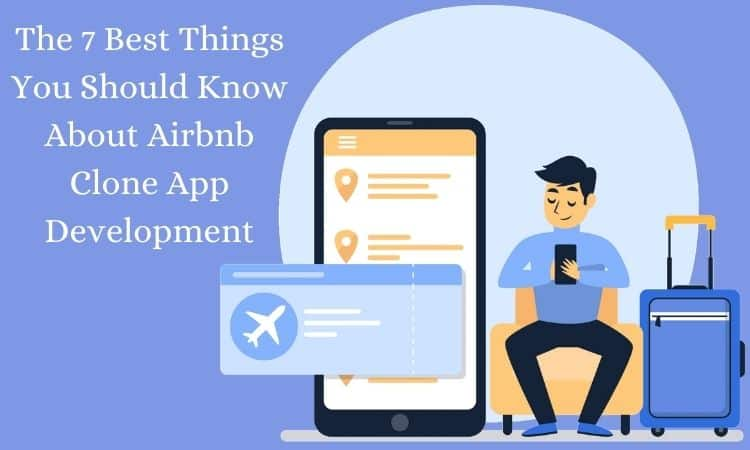 The 7 Best Things You Should Know About Airbnb Clone App Development
